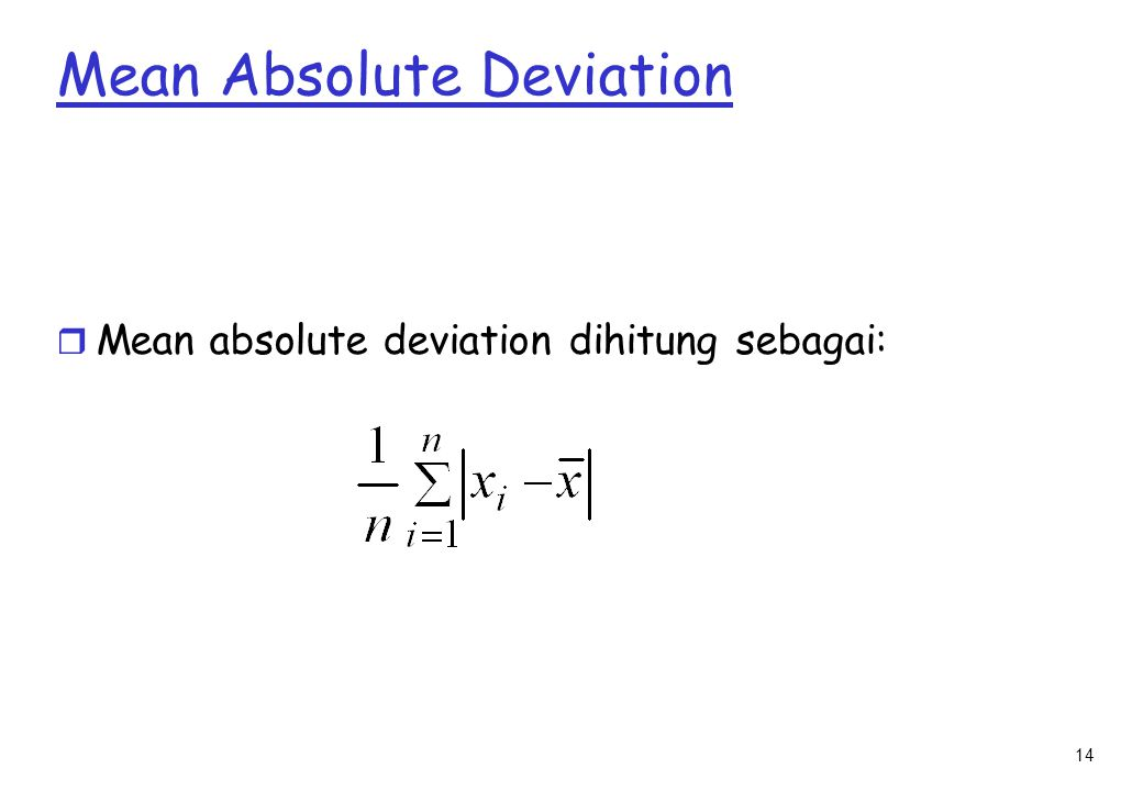 14 Mean Absolute Deviation r Mean absolute deviation dihitung sebagai: