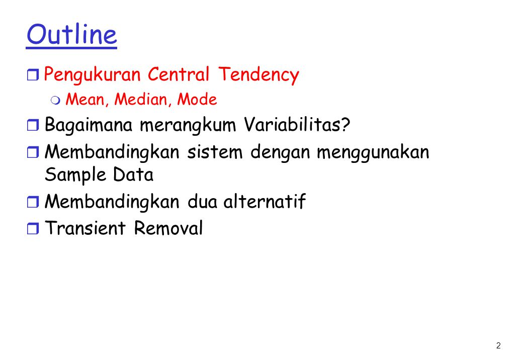 2 Outline r Pengukuran Central Tendency m Mean, Median, Mode r Bagaimana merangkum Variabilitas.