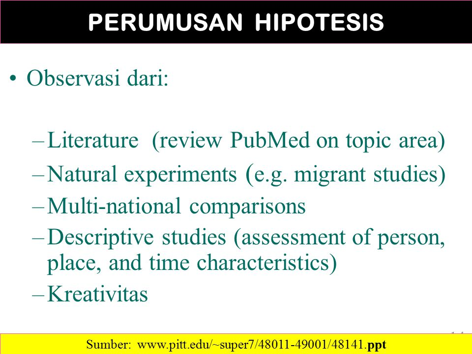 Observasi dari: –Literature (review PubMed on topic area) –Natural experiments ( e.g.