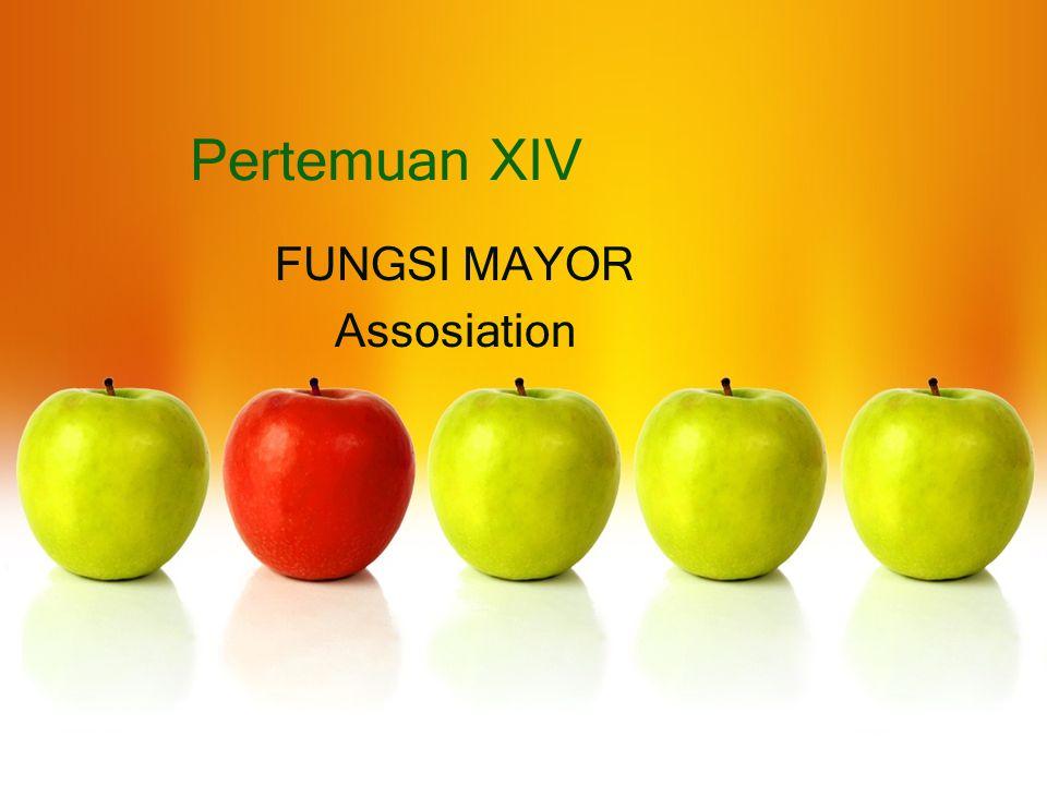 Pertemuan XIV FUNGSI MAYOR Assosiation