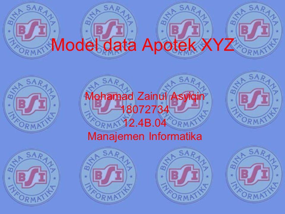 Model data Apotek XYZ Mohamad Zainul Asyiqin 18072734 12.4B.04 Manajemen Informatika