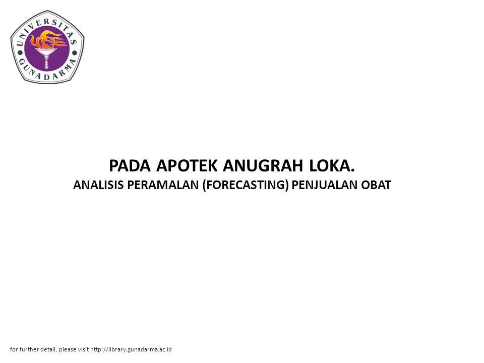 PADA APOTEK ANUGRAH LOKA. ANALISIS PERAMALAN (FORECASTING) PENJUALAN OBAT for further detail, please visit http://library.gunadarma.ac.id