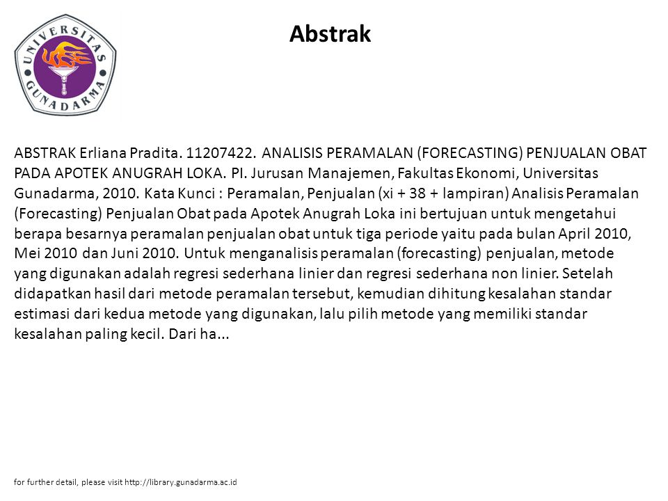 Abstrak ABSTRAK Erliana Pradita. 11207422. ANALISIS PERAMALAN (FORECASTING) PENJUALAN OBAT PADA APOTEK ANUGRAH LOKA. PI. Jurusan Manajemen, Fakultas E