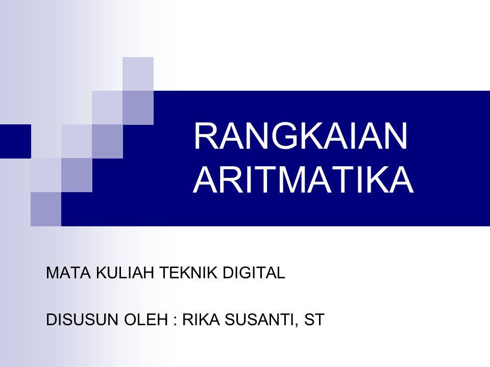 RANGKAIAN ARITMATIKA MATA KULIAH TEKNIK DIGITAL DISUSUN OLEH : RIKA SUSANTI, ST