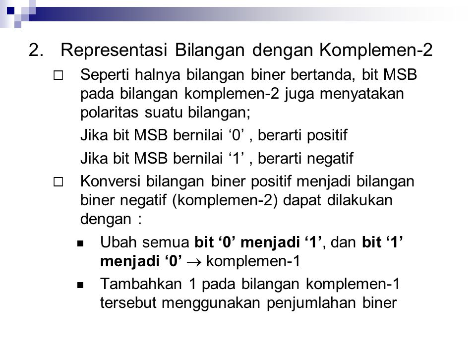 2.Representasi Bilangan dengan Komplemen-2  Seperti halnya bilangan biner bertanda, bit MSB pada bilangan komplemen-2 juga menyatakan polaritas suatu