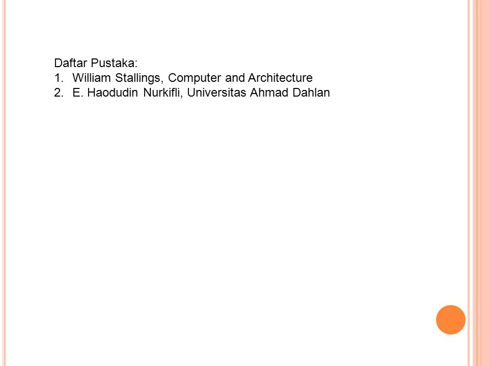 Daftar Pustaka: 1.William Stallings, Computer and Architecture 2.E.