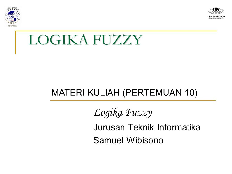 LOGIKA FUZZY Logika Fuzzy Jurusan Teknik Informatika Samuel Wibisono MATERI KULIAH (PERTEMUAN 10)