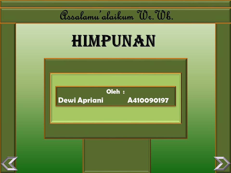 Assalamu'alaikum Wr.Wb. HIMPUNAN Oleh : Dewi AprianiA410090197 Oleh : Dewi AprianiA410090197
