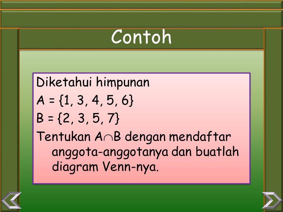 Contoh Diketahui himpunan A = {1, 3, 4, 5, 6} B = {2, 3, 5, 7} Tentukan A  B dengan mendaftar anggota-anggotanya dan buatlah diagram Venn-nya.