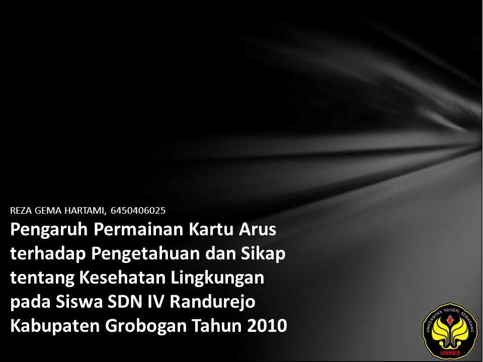 REZA GEMA HARTAMI, 6450406025 Pengaruh Permainan Kartu Arus terhadap Pengetahuan dan Sikap tentang Kesehatan Lingkungan pada Siswa SDN IV Randurejo Kabupaten Grobogan Tahun 2010