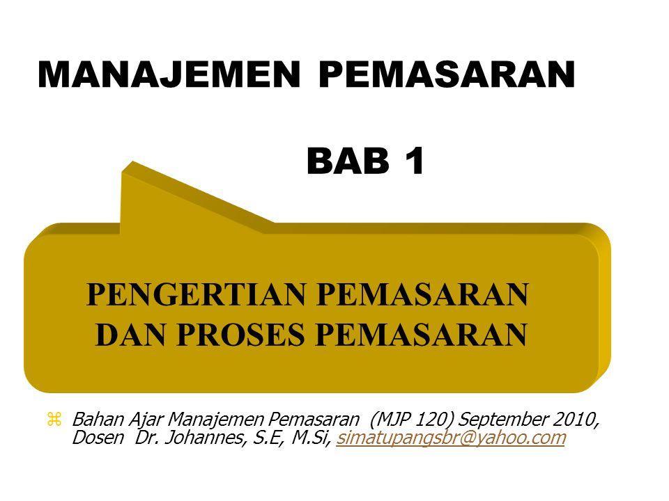 MANAJEMEN PEMASARAN PENGERTIAN PEMASARAN DAN PROSES PEMASARAN zBahan Ajar Manajemen Pemasaran (MJP 120) September 2010, Dosen Dr.