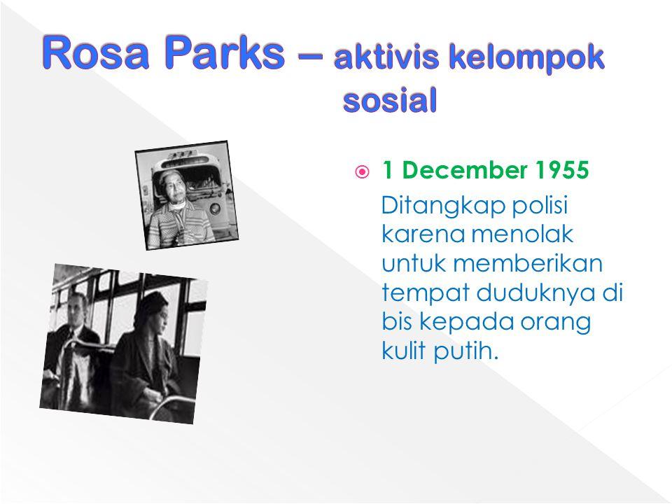  1 December 1955 Ditangkap polisi karena menolak untuk memberikan tempat duduknya di bis kepada orang kulit putih.