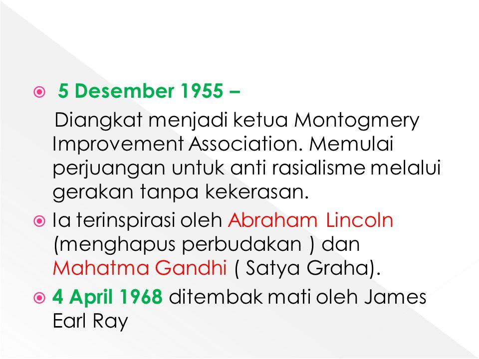  5 Desember 1955 – Diangkat menjadi ketua Montogmery Improvement Association. Memulai perjuangan untuk anti rasialisme melalui gerakan tanpa kekerasa