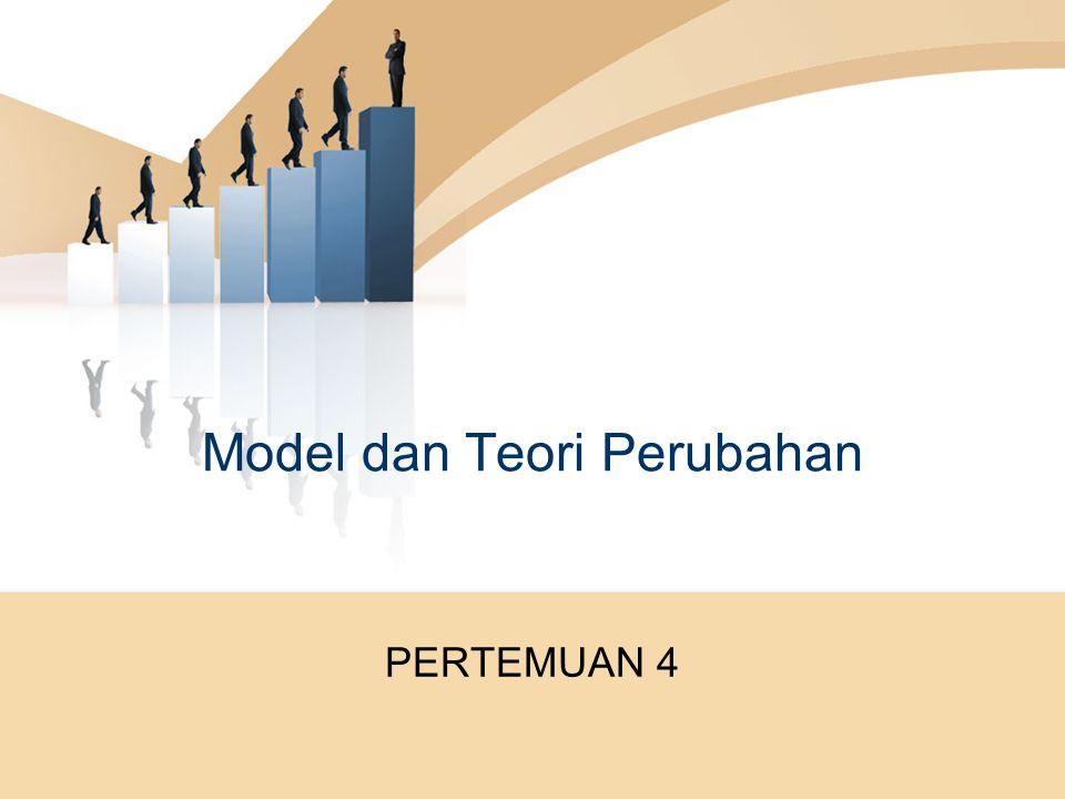 Model dan Teori Perubahan PERTEMUAN 4