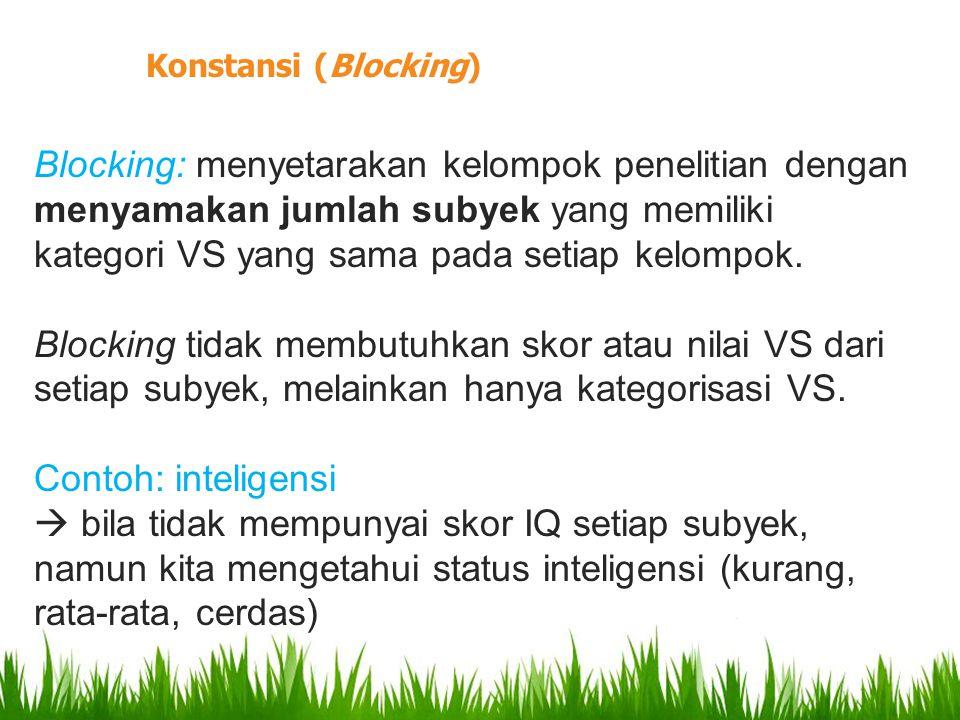 Blocking: menyetarakan kelompok penelitian dengan menyamakan jumlah subyek yang memiliki kategori VS yang sama pada setiap kelompok.