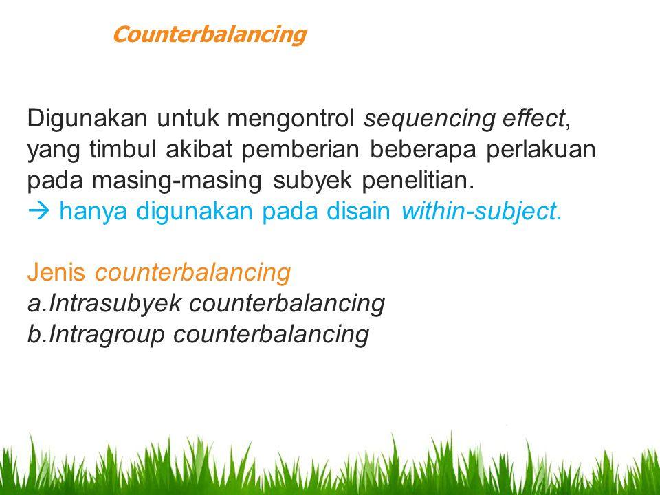 Digunakan untuk mengontrol sequencing effect, yang timbul akibat pemberian beberapa perlakuan pada masing-masing subyek penelitian.  hanya digunakan