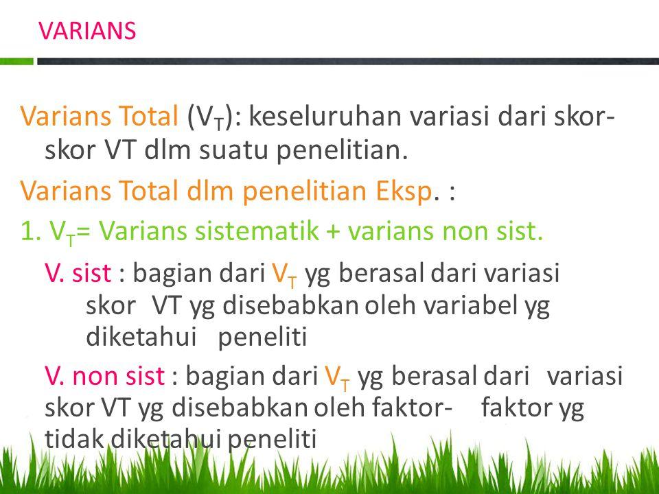 VARIANS Varians Total (V T ): keseluruhan variasi dari skor- skor VT dlm suatu penelitian.