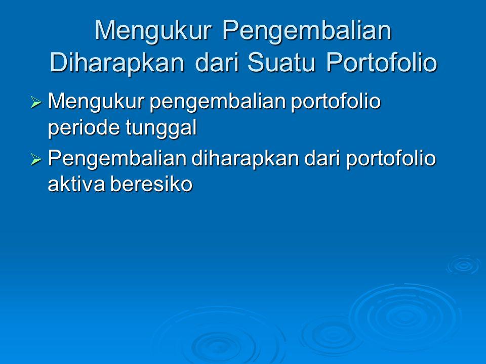 Mengukur Pengembalian Diharapkan dari Suatu Portofolio  Mengukur pengembalian portofolio periode tunggal  Pengembalian diharapkan dari portofolio ak