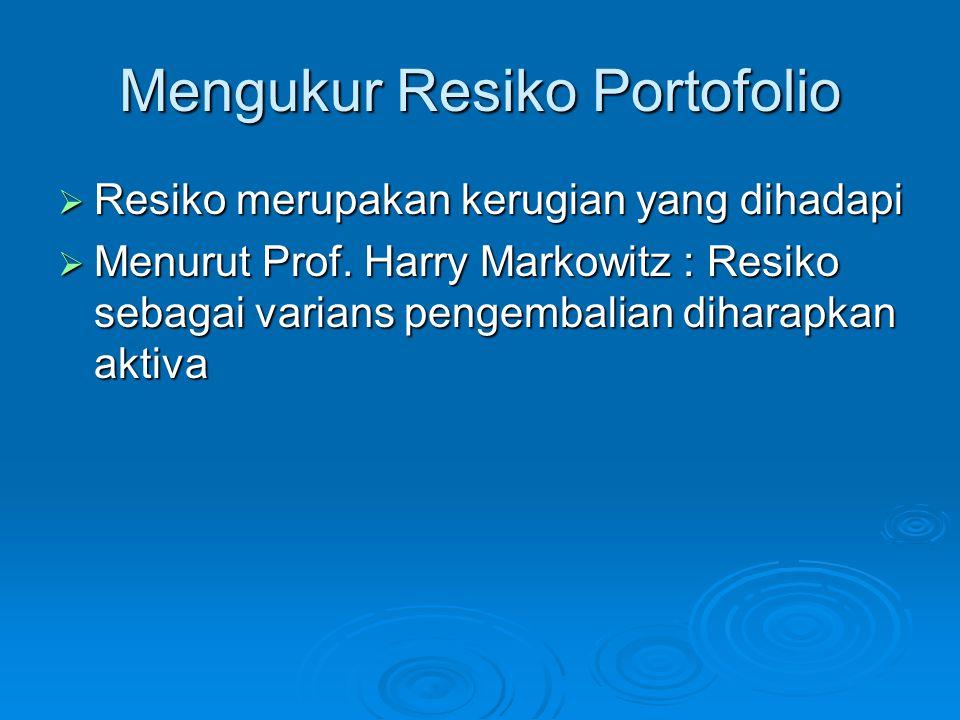 Mengukur Resiko Portofolio  Resiko merupakan kerugian yang dihadapi  Menurut Prof. Harry Markowitz : Resiko sebagai varians pengembalian diharapkan