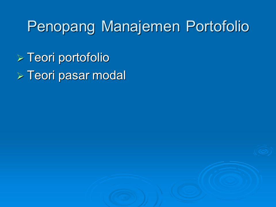 Penopang Manajemen Portofolio  Teori portofolio  Teori pasar modal