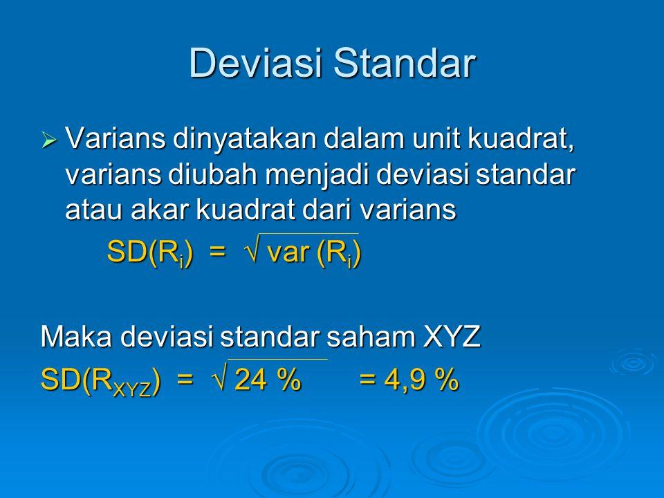 Deviasi Standar  Varians dinyatakan dalam unit kuadrat, varians diubah menjadi deviasi standar atau akar kuadrat dari varians SD(R i ) = √ var (R i )