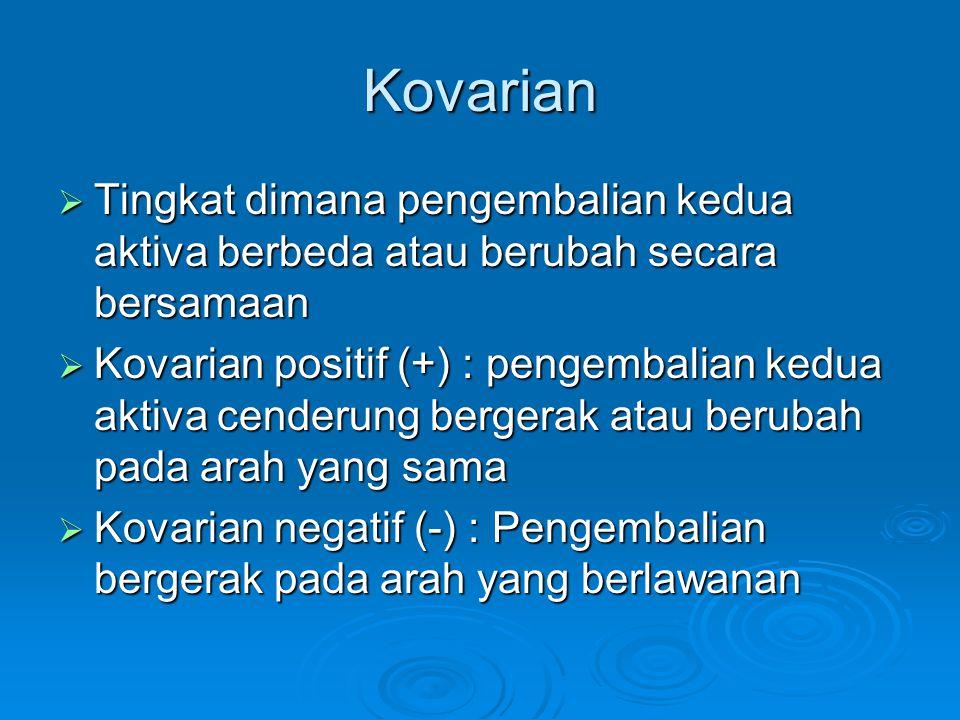 Kovarian  Tingkat dimana pengembalian kedua aktiva berbeda atau berubah secara bersamaan  Kovarian positif (+) : pengembalian kedua aktiva cenderung