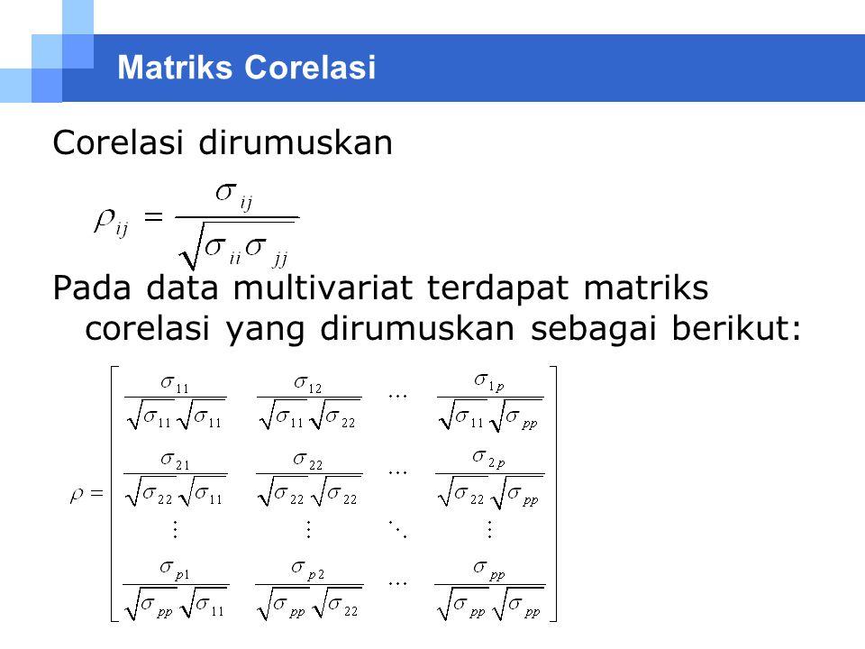 Matriks Corelasi Corelasi dirumuskan Pada data multivariat terdapat matriks corelasi yang dirumuskan sebagai berikut: