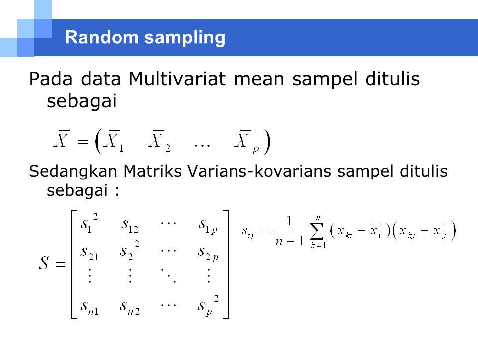 Random sampling Pada data Multivariat mean sampel ditulis sebagai Sedangkan Matriks Varians-kovarians sampel ditulis sebagai :