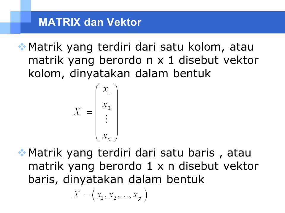 MATRIX dan Vektor Beberapa Pengertian Khusus  Vektor Nol  Vektor yang setiap unsurnya adalah nol (bilangan nol)  Contoh atau  Vektor satuan / vektor unit  Vektor yang setiap unsurnya adalah 1 (bilangan satu)  Contoh atau