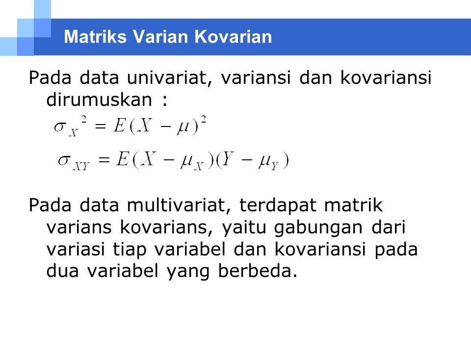 Matriks Varian Kovarian Pada data univariat, variansi dan kovariansi dirumuskan : Pada data multivariat, terdapat matrik varians kovarians, yaitu gabu