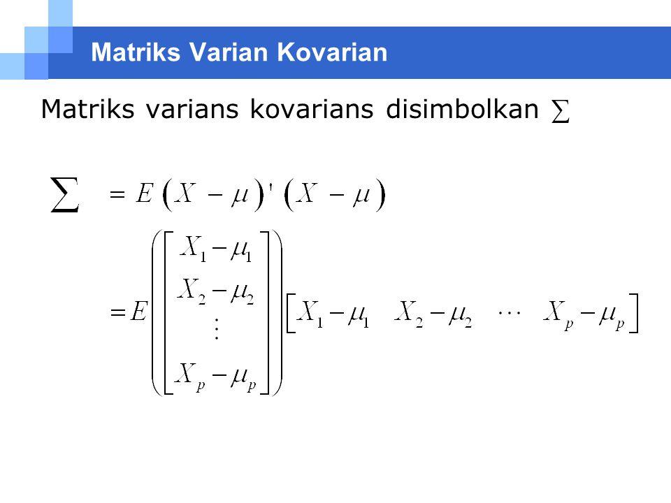 Matriks Varian Kovarian Matriks varians kovarians disimbolkan ∑