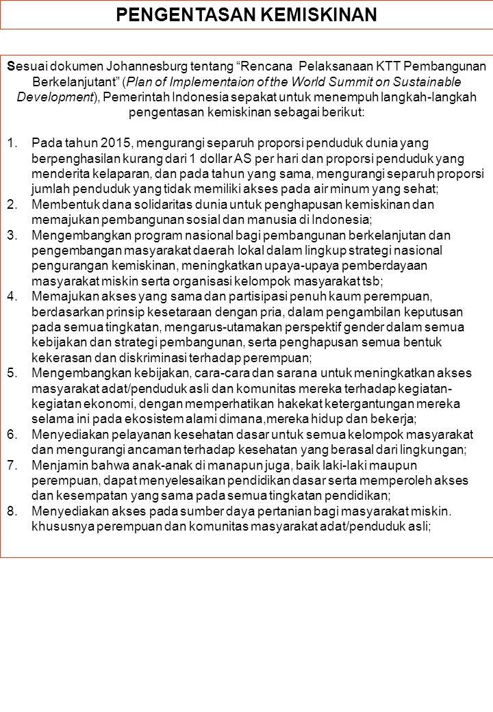 "PENGENTASAN KEMISKINAN Sesuai dokumen Johannesburg tentang ""Rencana Pelaksanaan KTT Pembangunan Berkelanjutant"" (Plan of Implementaion of the World Su"