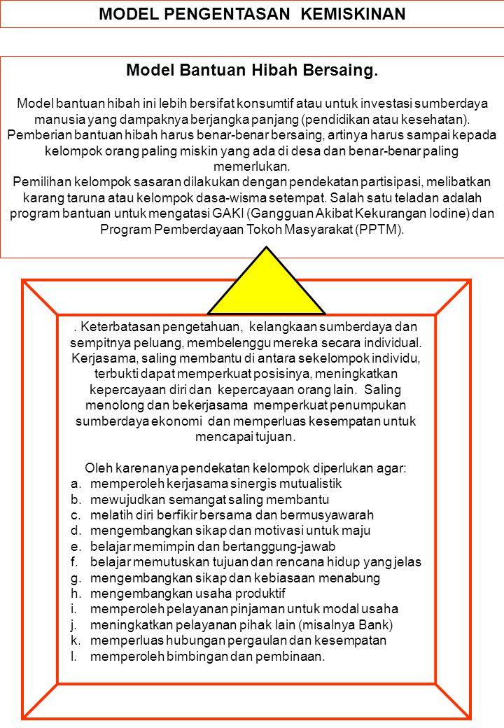 MODEL PENGENTASAN KEMISKINAN Model Bantuan Hibah Bersaing. Model bantuan hibah ini lebih bersifat konsumtif atau untuk investasi sumberdaya manusia ya