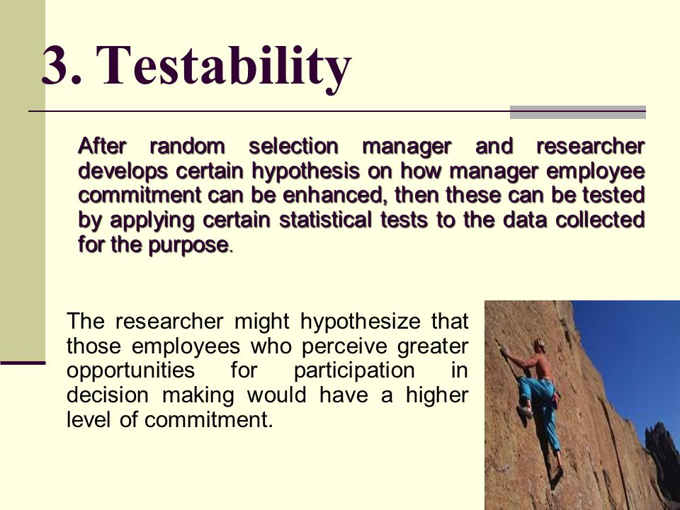 3. Testability The researcher might hypothesize that those employees who perceive greater opportunities for participation in decision making would hav