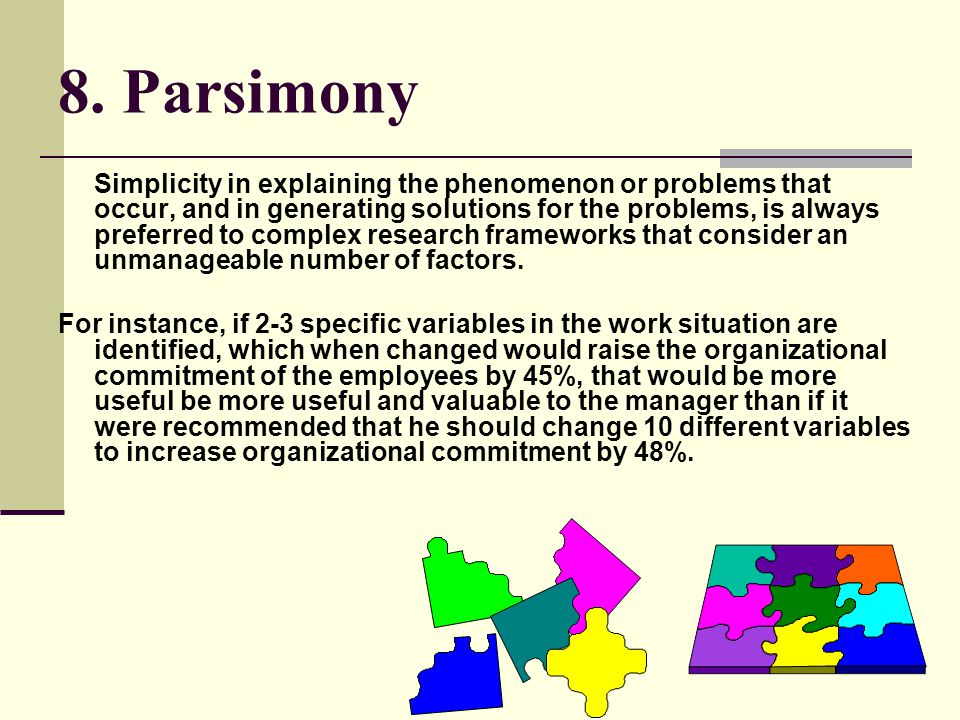 8. Parsimony Simplicity in explaining the phenomenon or problems that occur, and in generating solutions for the problems, is always preferred to comp