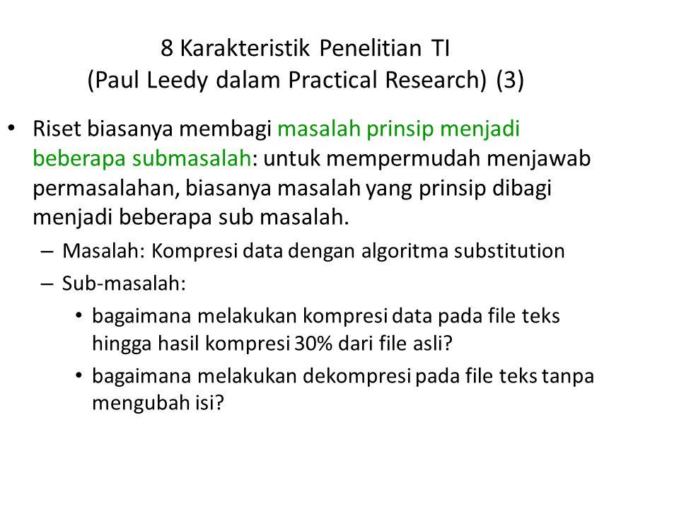 8 Karakteristik Penelitian TI (Paul Leedy dalam Practical Research) (3) Riset biasanya membagi masalah prinsip menjadi beberapa submasalah: untuk memp