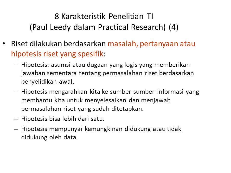 8 Karakteristik Penelitian TI (Paul Leedy dalam Practical Research) (4) Riset dilakukan berdasarkan masalah, pertanyaan atau hipotesis riset yang spes