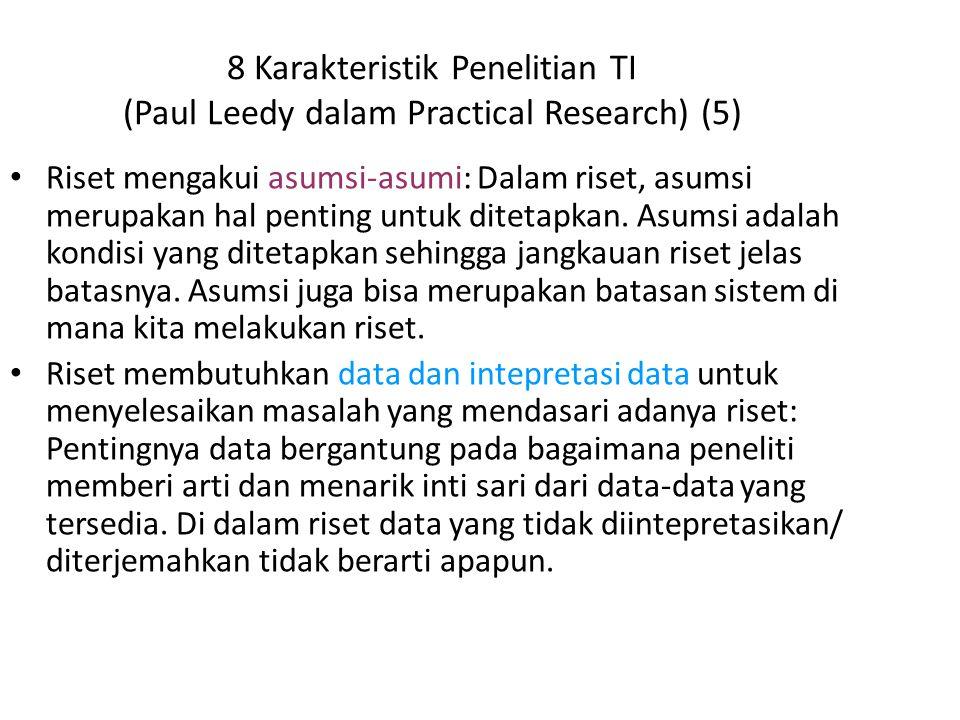 8 Karakteristik Penelitian TI (Paul Leedy dalam Practical Research) (5) Riset mengakui asumsi-asumi: Dalam riset, asumsi merupakan hal penting untuk d