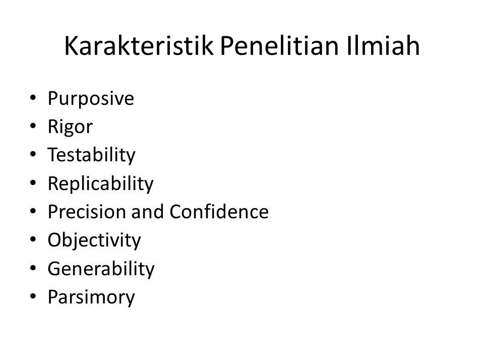 Karakteristik Penelitian Ilmiah Purposive Rigor Testability Replicability Precision and Confidence Objectivity Generability Parsimory