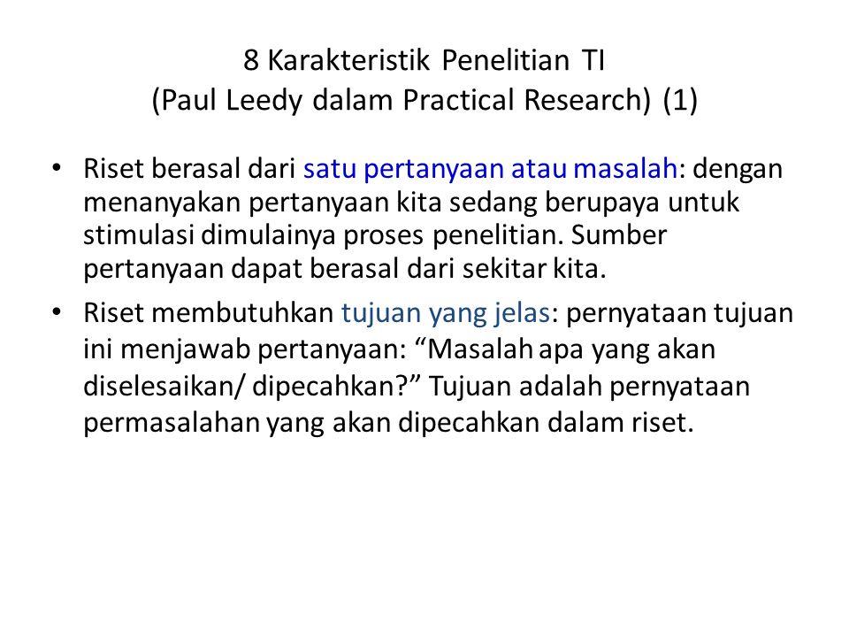 8 Karakteristik Penelitian TI (Paul Leedy dalam Practical Research) (1) Riset berasal dari satu pertanyaan atau masalah: dengan menanyakan pertanyaan