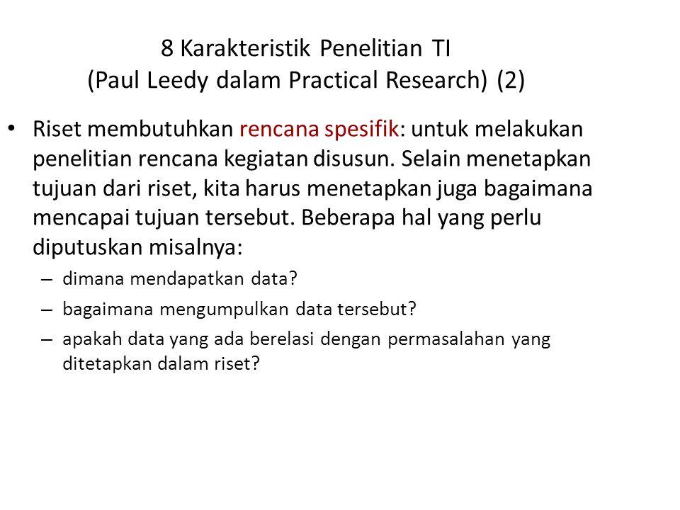 8 Karakteristik Penelitian TI (Paul Leedy dalam Practical Research) (2) Riset membutuhkan rencana spesifik: untuk melakukan penelitian rencana kegiata