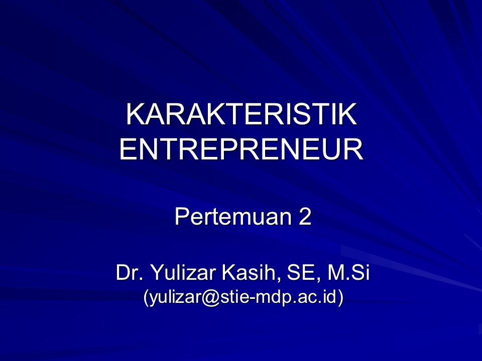 KARAKTERISTIK ENTREPRENEUR Pertemuan 2 Dr. Yulizar Kasih, SE, M.Si (yulizar@stie-mdp.ac.id)