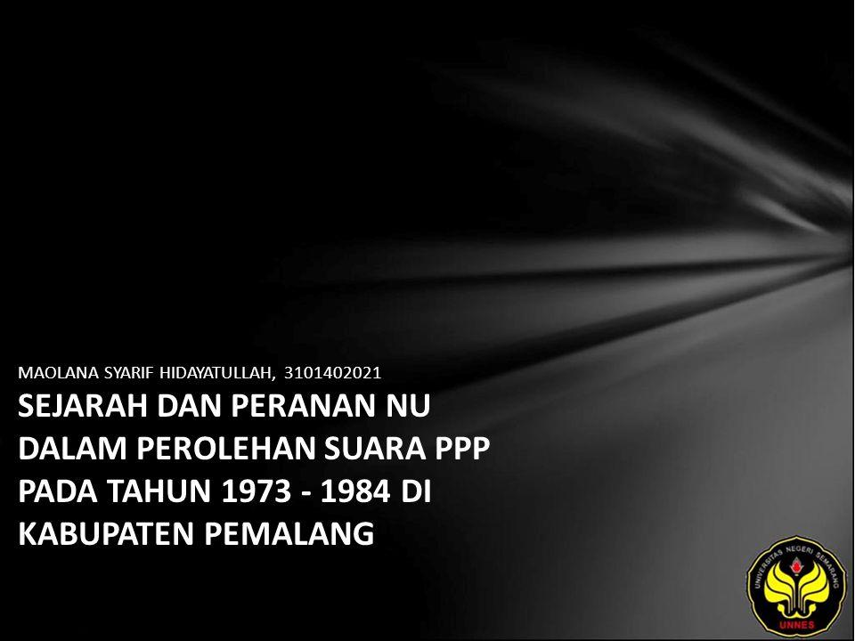 MAOLANA SYARIF HIDAYATULLAH, 3101402021 SEJARAH DAN PERANAN NU DALAM PEROLEHAN SUARA PPP PADA TAHUN 1973 - 1984 DI KABUPATEN PEMALANG
