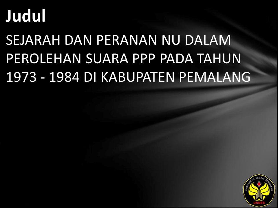 Abstrak Nahdlatul Ulama (NU) Pemalang pada tahun 1973-1984 berfusi bersama unsur- unsur Islam lainnya dalam Partai Persatuan Pembangunan (PPP).