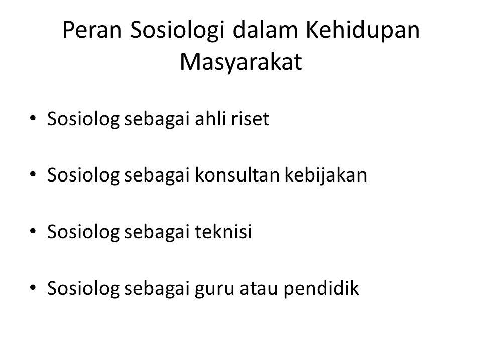 Peran Sosiologi dalam Kehidupan Masyarakat Sosiolog sebagai ahli riset Sosiolog sebagai konsultan kebijakan Sosiolog sebagai teknisi Sosiolog sebagai guru atau pendidik