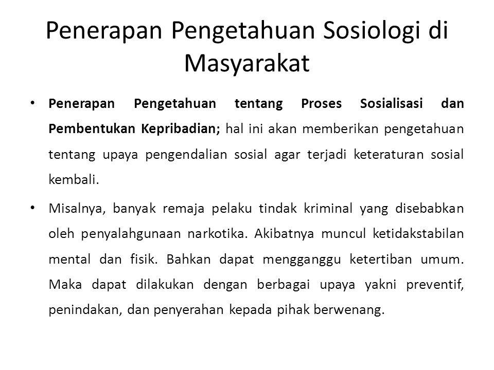 Penerapan Pengetahuan Sosiologi di Masyarakat Penerapan Pengetahuan tentang Proses Sosialisasi dan Pembentukan Kepribadian; Individu menurut konsep sosiologi adalah manusia yang hidup sendiri, tidak mempunyai kawan.