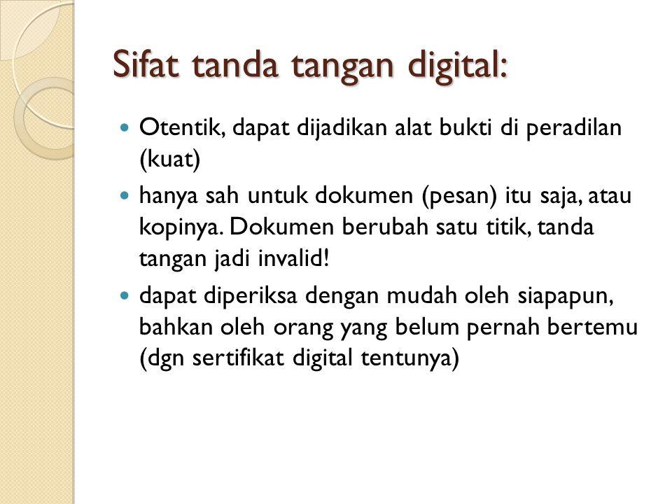 Sifat tanda tangan digital: Otentik, dapat dijadikan alat bukti di peradilan (kuat) hanya sah untuk dokumen (pesan) itu saja, atau kopinya.