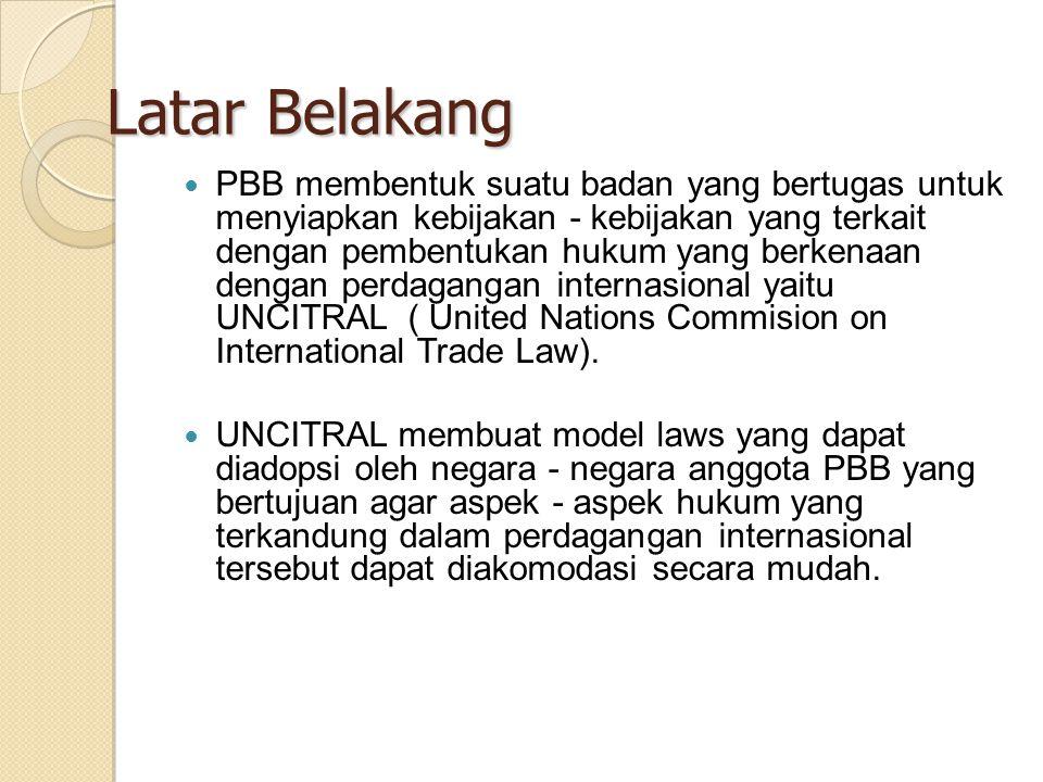Latar Belakang PBB membentuk suatu badan yang bertugas untuk menyiapkan kebijakan - kebijakan yang terkait dengan pembentukan hukum yang berkenaan dengan perdagangan internasional yaitu UNCITRAL ( United Nations Commision on International Trade Law).
