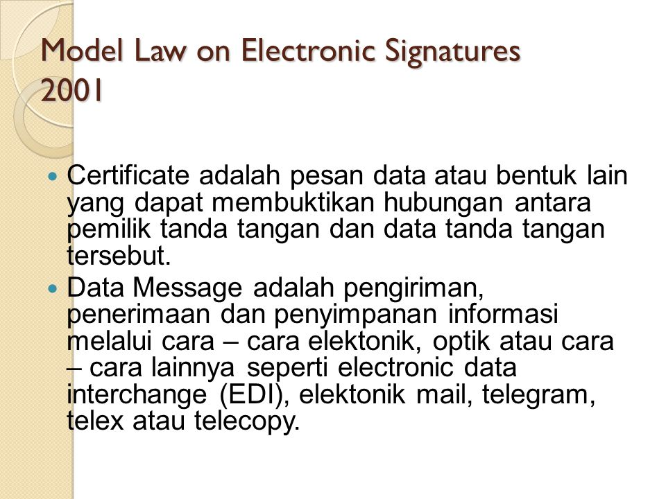 Model Law on Electronic Signatures 2001 Certificate adalah pesan data atau bentuk lain yang dapat membuktikan hubungan antara pemilik tanda tangan dan data tanda tangan tersebut.