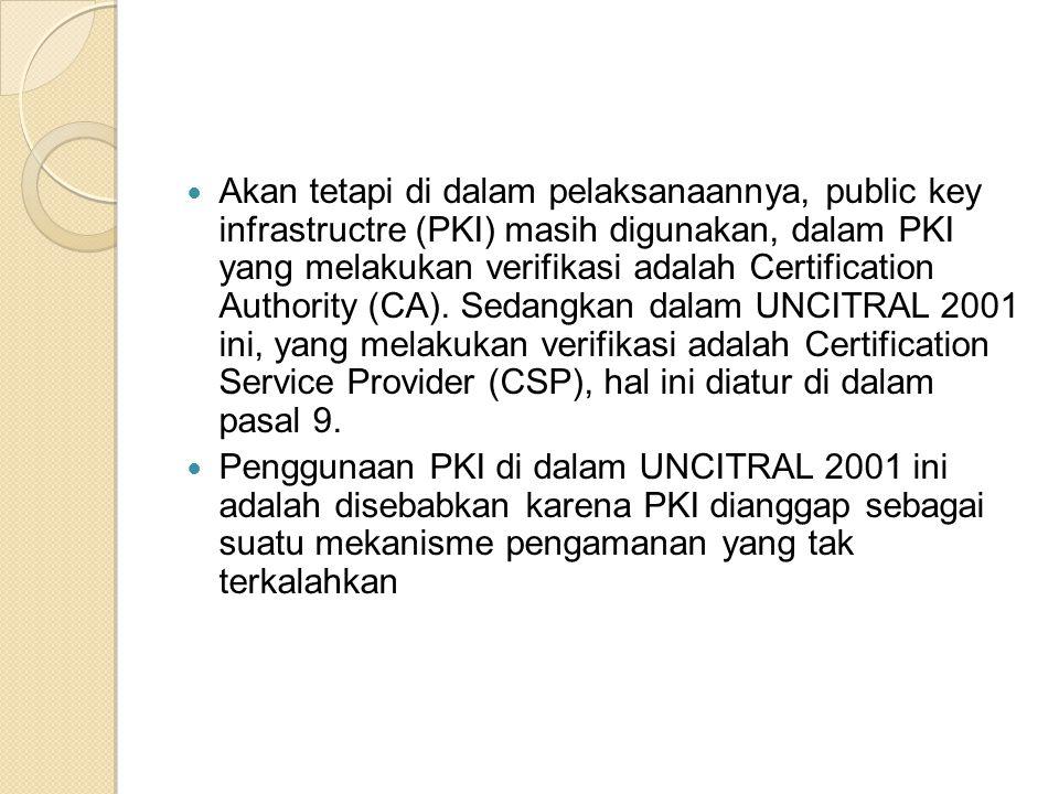 Akan tetapi di dalam pelaksanaannya, public key infrastructre (PKI) masih digunakan, dalam PKI yang melakukan verifikasi adalah Certification Authority (CA).